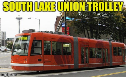SOUTH LAKE UNION TROLLEY | made w/ Imgflip meme maker