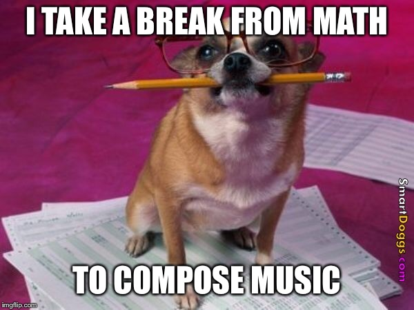 I TAKE A BREAK FROM MATH TO COMPOSE MUSIC | made w/ Imgflip meme maker