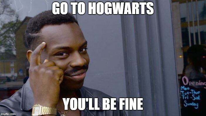 Roll Safe Think About It Meme | GO TO HOGWARTS YOU'LL BE FINE | image tagged in memes,roll safe think about it | made w/ Imgflip meme maker