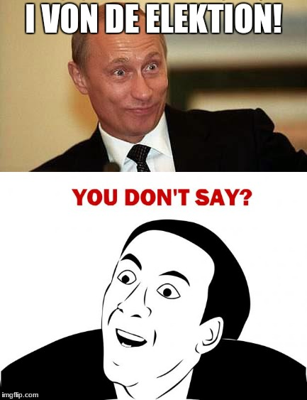 Democracy in Russia?  (Yeah, right). | I VON DE ELEKTION! | image tagged in putin,you don't say,in soviet russia,funny,memes | made w/ Imgflip meme maker