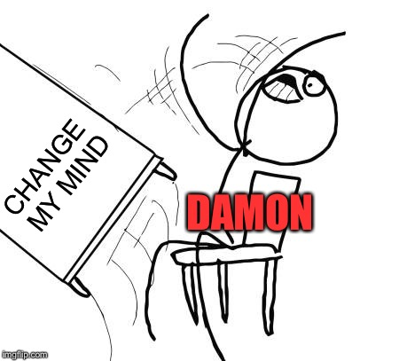 CHANGE MY MIND DAMON | made w/ Imgflip meme maker
