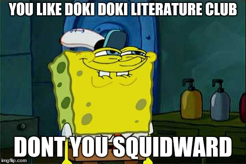 Dont You Squidward Meme | YOU LIKE DOKI DOKI LITERATURE CLUB DONT YOU SQUIDWARD | image tagged in memes,dont you squidward | made w/ Imgflip meme maker