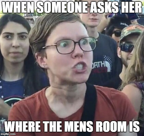 Potty mouth | WHEN SOMEONE ASKS HER WHERE THE MENS ROOM IS | image tagged in triggered feminist | made w/ Imgflip meme maker