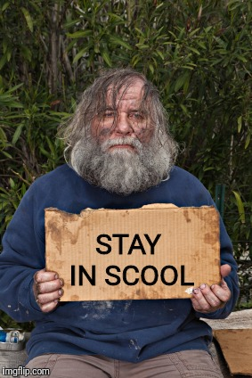 STAY IN SCOOL | made w/ Imgflip meme maker