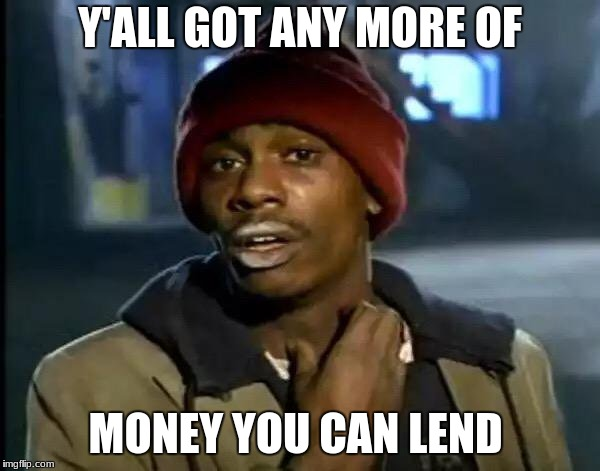 Y'all Got Any More Of That Meme | Y'ALL GOT ANY MORE OF MONEY YOU CAN LEND | image tagged in memes,y'all got any more of that,money | made w/ Imgflip meme maker
