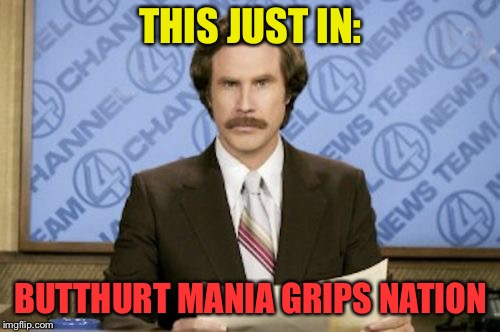 THIS JUST IN: BUTTHURT MANIA GRIPS NATION | made w/ Imgflip meme maker