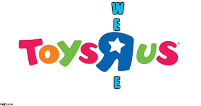 Sorry to them go 1948-2018 | W E E | image tagged in toysrus | made w/ Imgflip meme maker