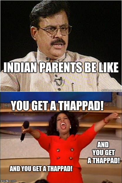 Indian Parents | INDIAN PARENTS BE LIKE YOU GET A THAPPAD! AND YOU GET A THAPPAD! AND YOU GET A THAPPAD! | image tagged in you get an a,indian,memes | made w/ Imgflip meme maker