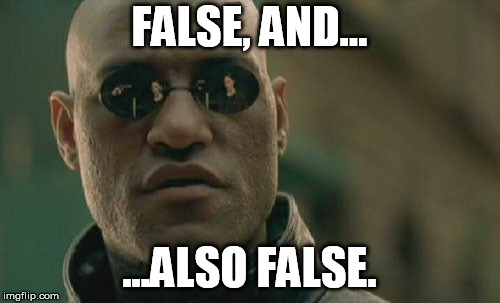 Matrix Morpheus Meme | FALSE, AND... ...ALSO FALSE. | image tagged in memes,matrix morpheus | made w/ Imgflip meme maker