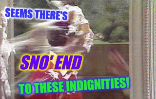 SEEMS THERE'S TO THESE INDIGNITIES! SNO' END | made w/ Imgflip meme maker