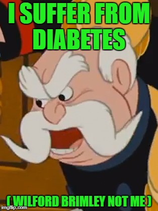 I SUFFER FROM DIABETES ( WILFORD BRIMLEY NOT ME ) | made w/ Imgflip meme maker