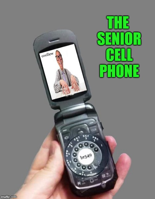the senior cell phone | THE SENIOR CELL PHONE | image tagged in cellphone | made w/ Imgflip meme maker