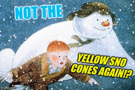 NOT THE YELLOW SNO CONES AGAIN!? | made w/ Imgflip meme maker