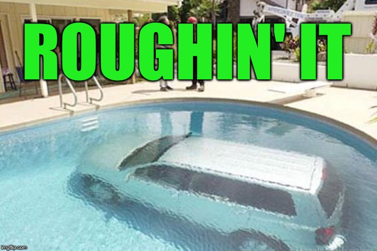 ROUGHIN' IT | made w/ Imgflip meme maker