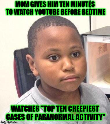 "Minor Mistake Marvin Meme | MOM GIVES HIM TEN MINUTES TO WATCH YOUTUBE BEFORE BEDTIME WATCHES ""TOP TEN CREEPIEST CASES OF PARANORMAL ACTIVITY"" 