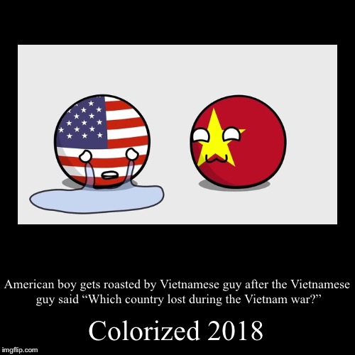 "Vietcong sucks 2.0 | Colorized 2018 | American boy gets roasted by Vietnamese guy after the Vietnamese guy said ""Which country lost during the Vietnam war?"" 