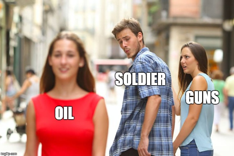 Distracted Boyfriend Meme | OIL SOLDIER GUNS | image tagged in memes,distracted boyfriend | made w/ Imgflip meme maker