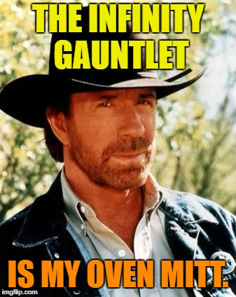 Chuck Norris Meme | THE INFINITY GAUNTLET IS MY OVEN MITT. | image tagged in memes,chuck norris | made w/ Imgflip meme maker