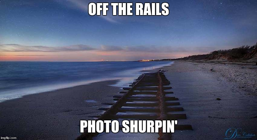 Had some fun on this one.. check the comments to see where I rode that train... | OFF THE RAILS PHOTO SHURPIN' | image tagged in bad photoshop sunday,so what,me monday morning | made w/ Imgflip meme maker