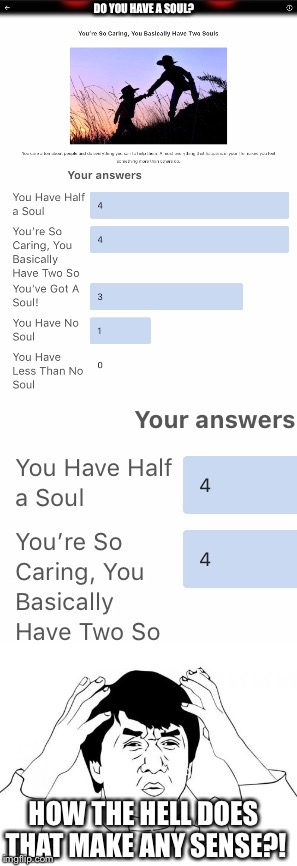 Like really...come on! | DO YOU HAVE A SOUL? HOW THE HELL DOES THAT MAKE ANY SENSE?! | image tagged in memes,cant,indecisive,nonsense,soul | made w/ Imgflip meme maker