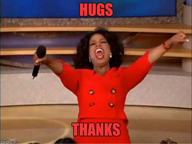 Oprah You Get A Meme | HUGS THANKS | image tagged in memes,oprah you get a | made w/ Imgflip meme maker