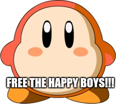 Free the happy boys!!! | FREE THE HAPPY BOYS!!! | image tagged in kirby,funny,meme | made w/ Imgflip meme maker