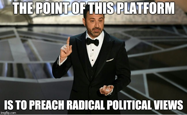 THE POINT OF THIS PLATFORM IS TO PREACH RADICAL POLITICAL VIEWS | made w/ Imgflip meme maker