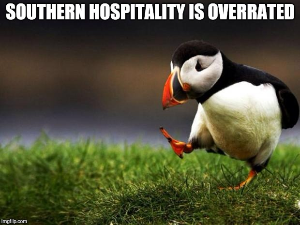 Unpopular Opinion Puffin Meme | SOUTHERN HOSPITALITY IS OVERRATED | image tagged in memes,unpopular opinion puffin | made w/ Imgflip meme maker