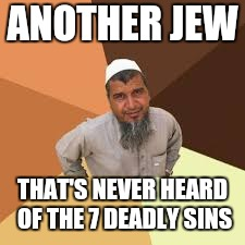 ANOTHER JEW THAT'S NEVER HEARD OF THE 7 DEADLY SINS | made w/ Imgflip meme maker