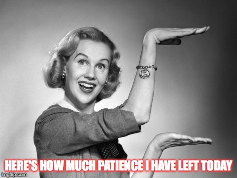 Blond 1950s Salesgirl | HERE'S HOW MUCH PATIENCE I HAVE LEFT TODAY | image tagged in blond 1950s salesgirl | made w/ Imgflip meme maker