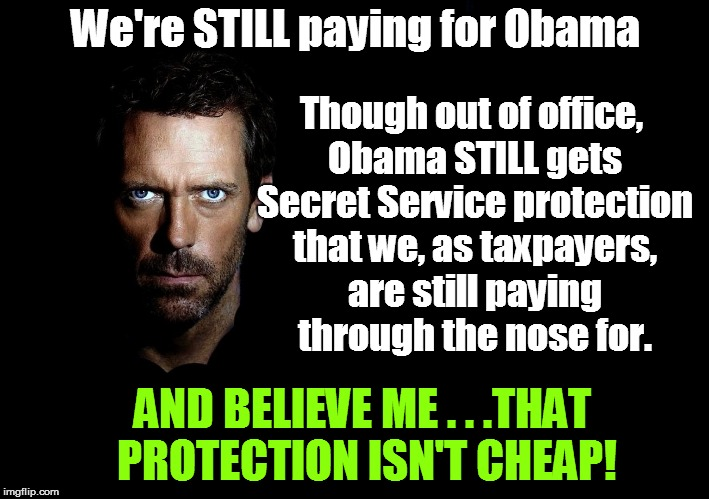 We're STILL paying for Obama Though out of office, Obama STILL gets Secret Service protection that we, as taxpayers, are still paying throug | made w/ Imgflip meme maker