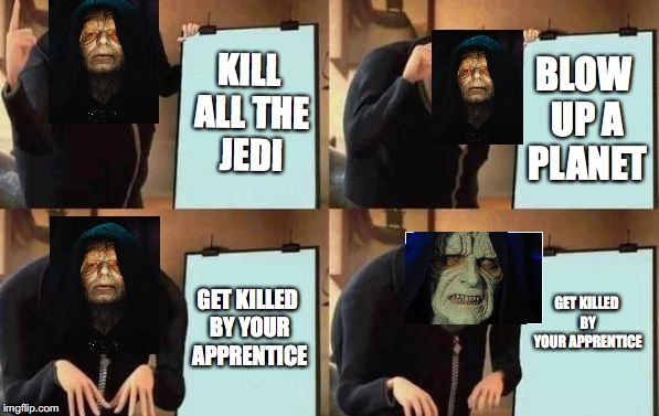 Gru's Plan | KILL ALL THE JEDI BLOW UP A PLANET GET KILLED BY YOUR APPRENTICE GET KILLED BY YOUR APPRENTICE | image tagged in gru's plan | made w/ Imgflip meme maker