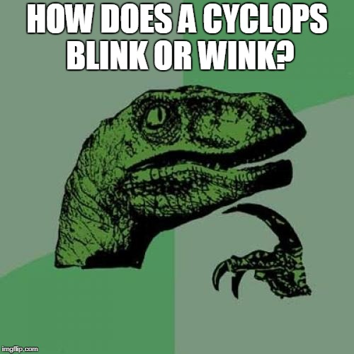 Philosoraptor Meme | HOW DOES A CYCLOPS BLINK OR WINK? | image tagged in memes,philosoraptor | made w/ Imgflip meme maker