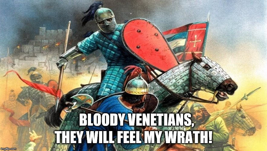 BLOODY VENETIANS, THEY WILL FEEL MY WRATH! | made w/ Imgflip meme maker