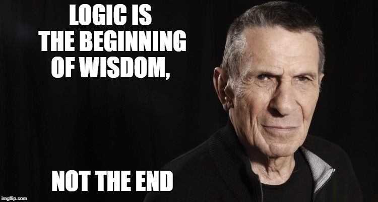 Leonard Nimoy | LOGIC IS THE BEGINNING OF WISDOM, NOT THE END | image tagged in leonard nimoy,star trek,spock | made w/ Imgflip meme maker