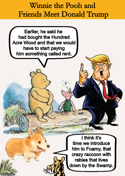 Winnie the Pooh and Friends Meet Donald Trump | image tagged in winnie the pooh,donald trump,corgi,pooh and piglet,funny,memes | made w/ Imgflip meme maker