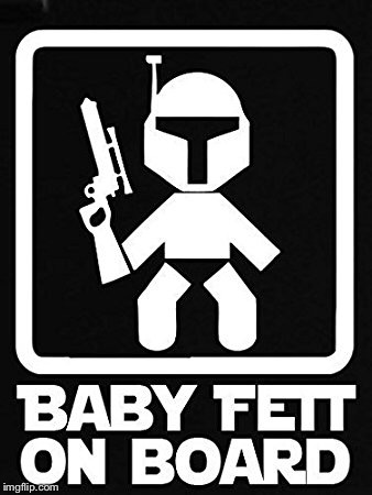 An armed baby is a safe baby | BABY FETT ON BOARD | image tagged in memes,baby,nra | made w/ Imgflip meme maker