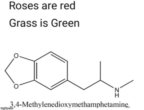 Methylenedioxymethamphetamine | image tagged in memes,science,roses are red,bad meme,very bad meme,horrible meme | made w/ Imgflip meme maker