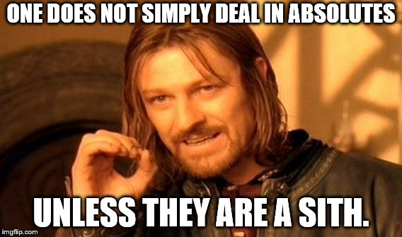 One Does Not Simply Meme | ONE DOES NOT SIMPLY DEAL IN ABSOLUTES UNLESS THEY ARE A SITH. | image tagged in memes,one does not simply | made w/ Imgflip meme maker