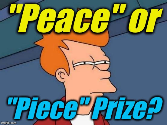 "Futurama Fry Meme | ""Peace"" or ""Piece"" Prize? 