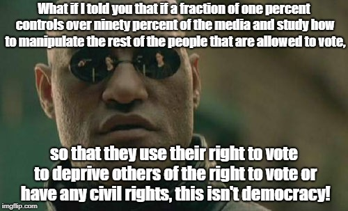 Matrix Morpheus Meme | What if I told you that if a fraction of one percent controls over ninety percent of the media and study how to manipulate the rest of the p | image tagged in memes,matrix morpheus | made w/ Imgflip meme maker