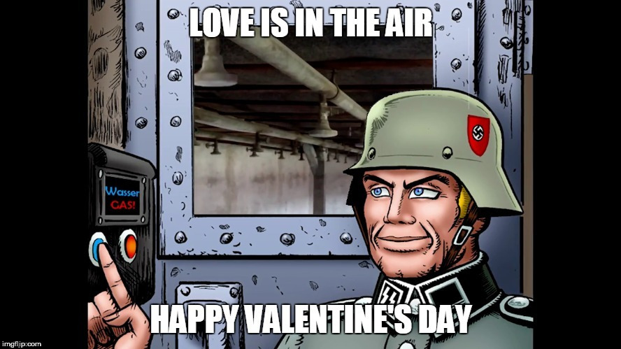 ♥ Happy Valentine's Day ♥ | image tagged in nazi,gas chamber,love is in the air | made w/ Imgflip meme maker