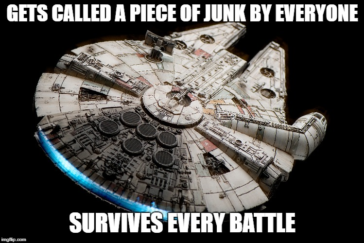 Millennium Falcon | GETS CALLED A PIECE OF JUNK BY EVERYONE SURVIVES EVERY BATTLE | image tagged in star wars,millennium falcon,han solo | made w/ Imgflip meme maker