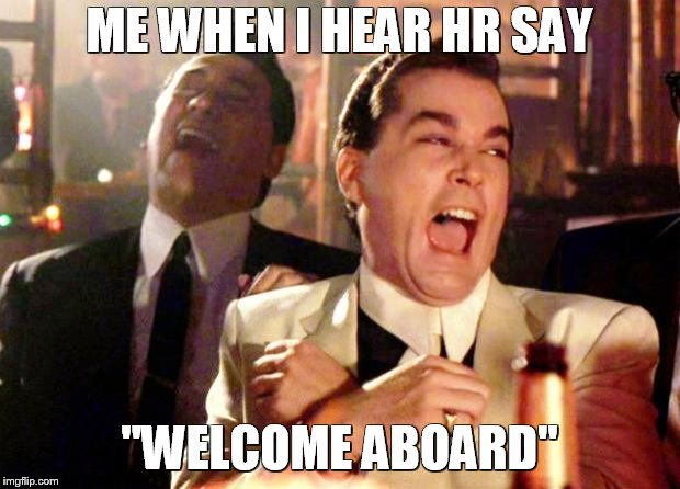 "Goodfellas Laugh | ME WHEN I HEAR HR SAY ""WELCOME ABOARD"" 