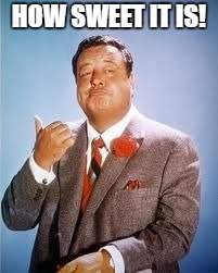 image tagged in jackie gleason,how sweet it is | made w/ Imgflip meme maker