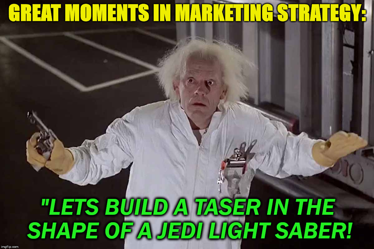 "Try mugging the Jedi nerd at the next Sci-Fi Con if you can | GREAT MOMENTS IN MARKETING STRATEGY: ""LETS BUILD A TASER IN THE SHAPE OF A JEDI LIGHT SABER! 