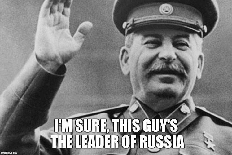 I'M SURE, THIS GUY'S THE LEADER OF RUSSIA | made w/ Imgflip meme maker