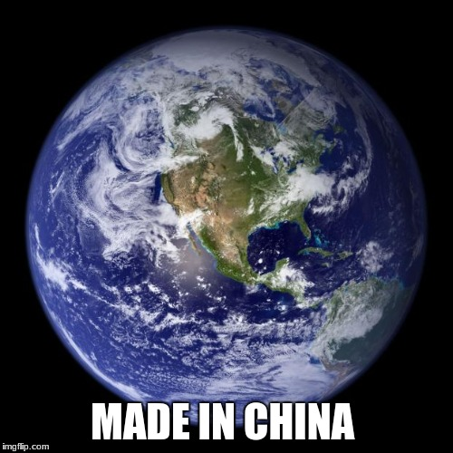 earth | MADE IN CHINA | image tagged in earth | made w/ Imgflip meme maker