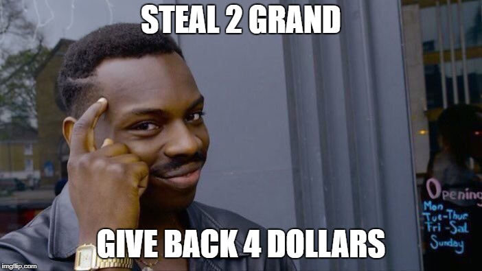 Roll Safe Think About It Meme | STEAL 2 GRAND GIVE BACK 4 DOLLARS | image tagged in memes,roll safe think about it | made w/ Imgflip meme maker
