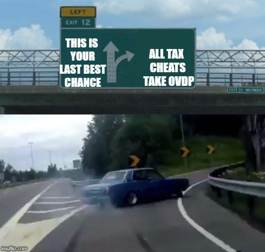 Left Exit 12 Off Ramp Meme | THIS IS YOUR LAST BEST CHANCE ALL TAX CHEATS  TAKE OVDP | image tagged in memes,left exit 12 off ramp | made w/ Imgflip meme maker